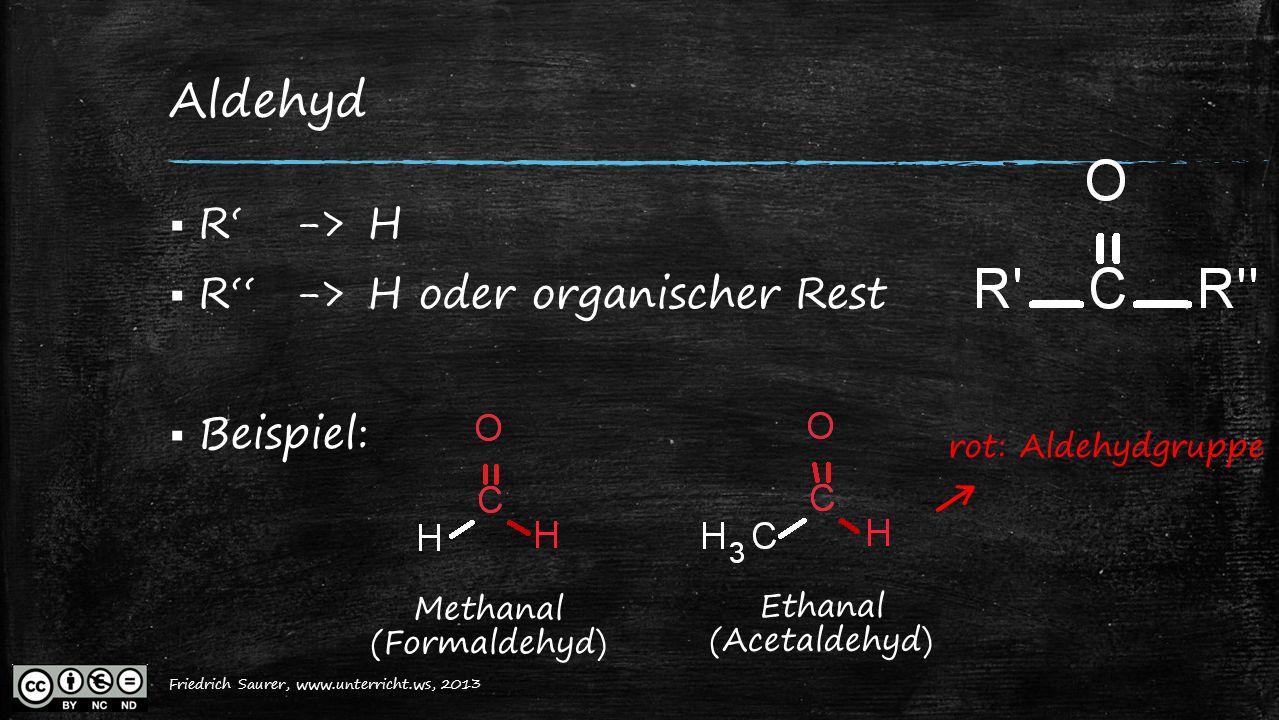 ← Aldehyd R' -> H R'' -> H oder organischer Rest Beispiel: