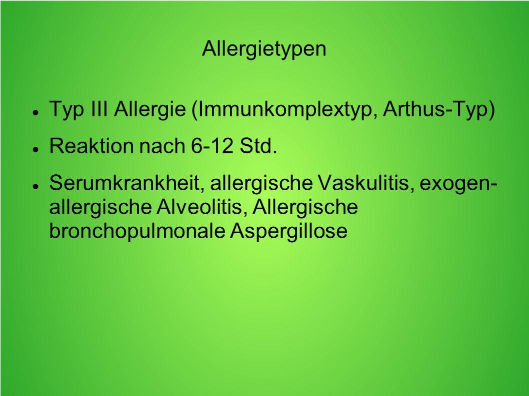 Allergietypen Typ III Allergie (Immunkomplextyp, Arthus-Typ) Reaktion nach 6-12 Std.