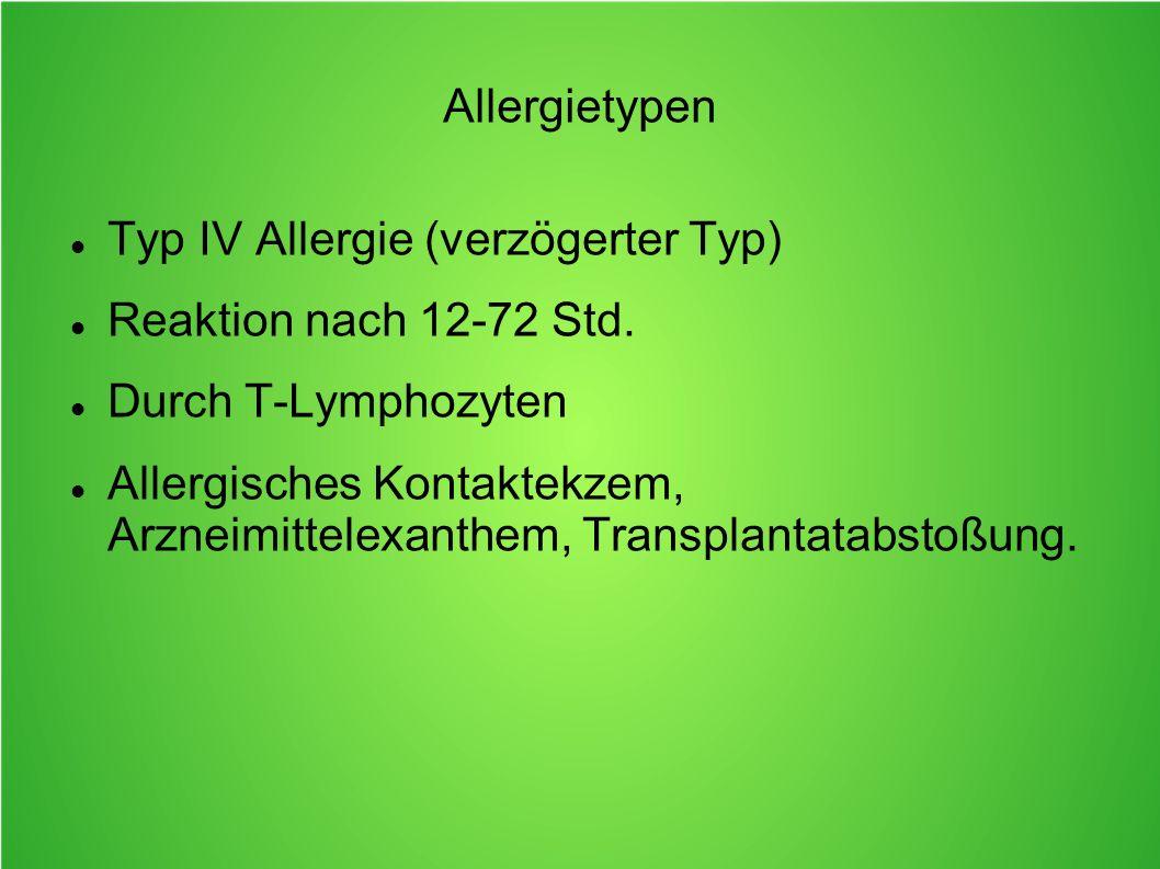 Allergietypen Typ IV Allergie (verzögerter Typ) Reaktion nach 12-72 Std. Durch T-Lymphozyten.