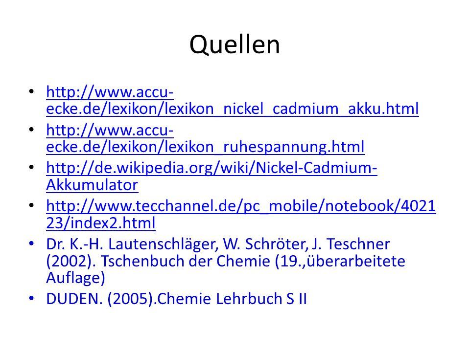 Quellen http://www.accu-ecke.de/lexikon/lexikon_nickel_cadmium_akku.html. http://www.accu-ecke.de/lexikon/lexikon_ruhespannung.html.