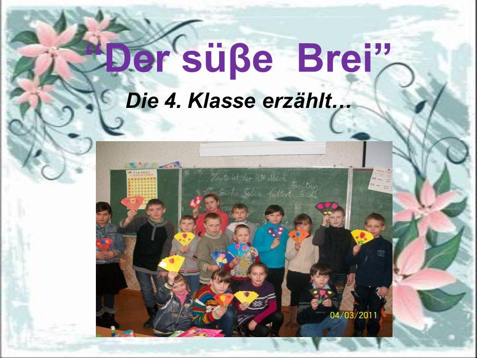 Der süβe Brei Die 4. Klasse erzählt…
