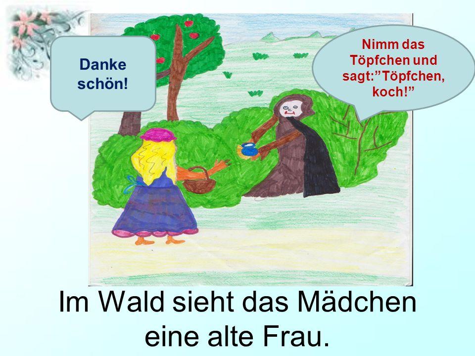 Im Wald sieht das Mädchen eine alte Frau.