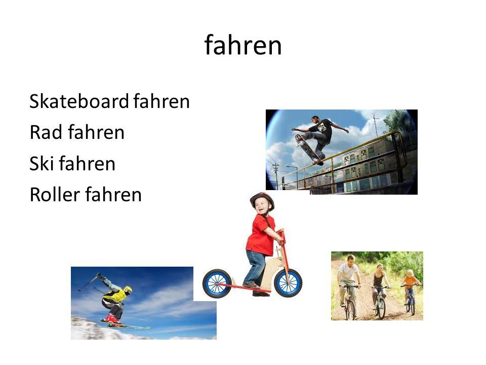 fahren Skateboard fahren Rad fahren Ski fahren Roller fahren