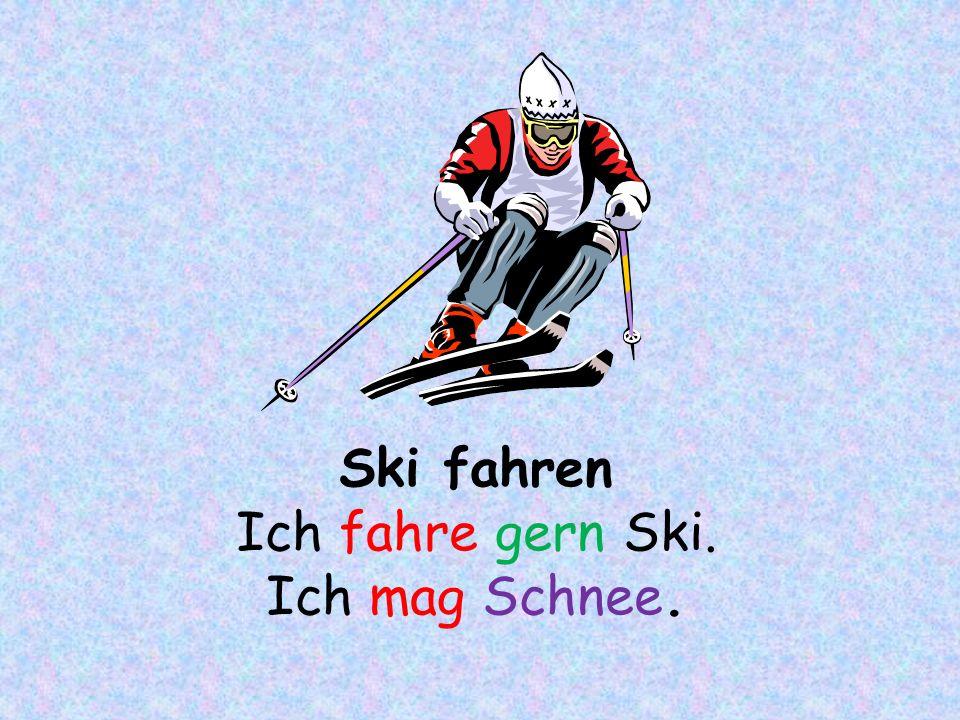 Ski fahren Ich fahre gern Ski. Ich mag Schnee.