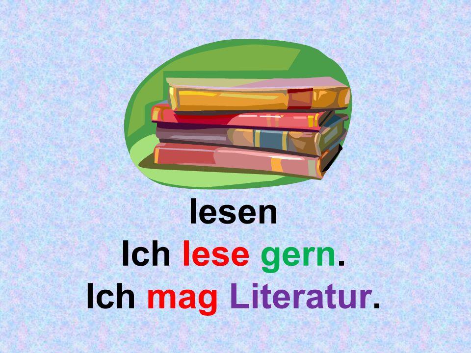 lesen Ich lese gern. Ich mag Literatur.