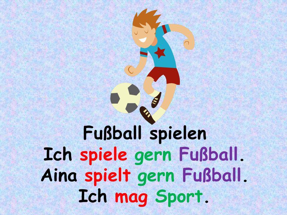 Ich spiele gern Fußball. Aina spielt gern Fußball.