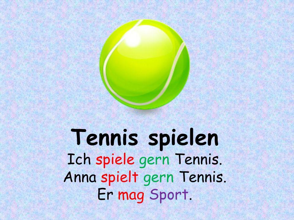 Anna spielt gern Tennis.