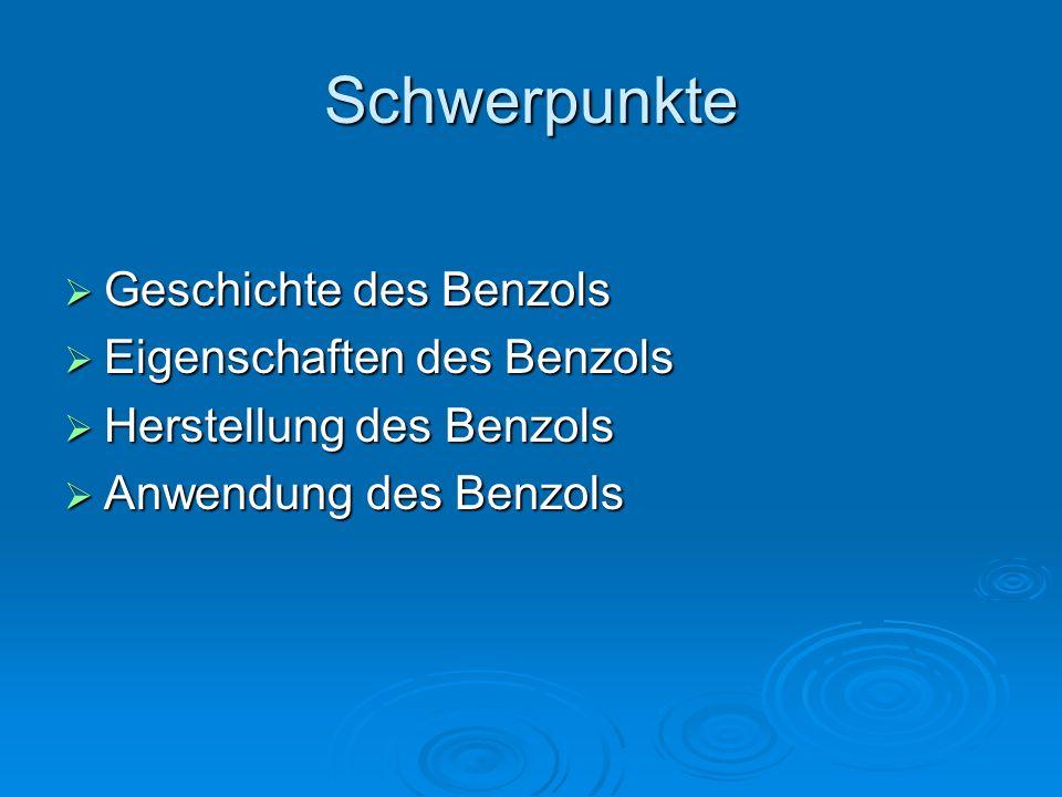 Schwerpunkte Geschichte des Benzols Eigenschaften des Benzols
