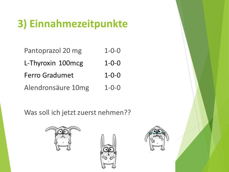 3) Einnahmezeitpunkte Pantoprazol 20 mg 1-0-0 L-Thyroxin 100mcg 1-0-0