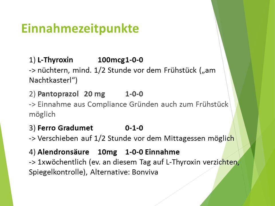 """Einnahmezeitpunkte 1) L-Thyroxin 100mcg 1-0-0 -> nüchtern, mind. 1/2 Stunde vor dem Frühstück (""""am Nachtkasterl )"""