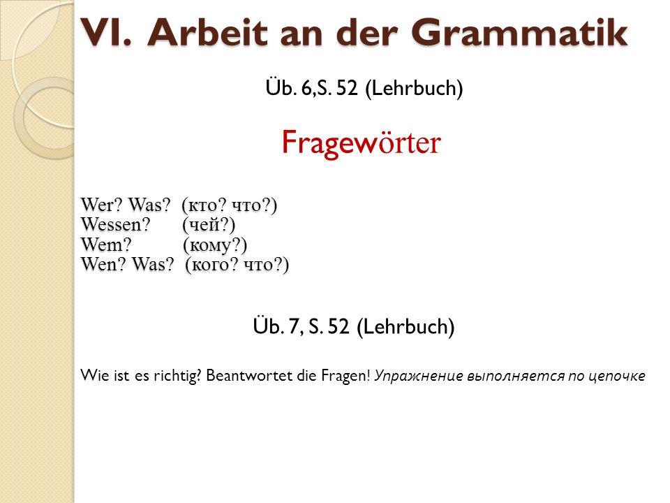 VI. Arbeit an der Grammatik