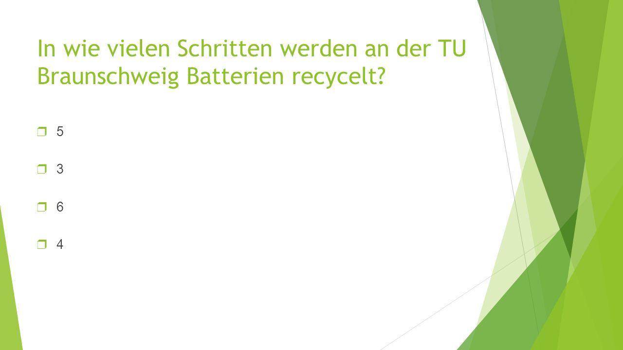 In wie vielen Schritten werden an der TU Braunschweig Batterien recycelt