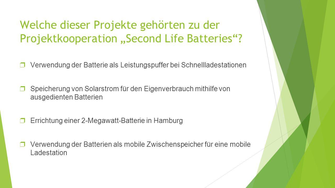 """Welche dieser Projekte gehörten zu der Projektkooperation """"Second Life Batteries"""