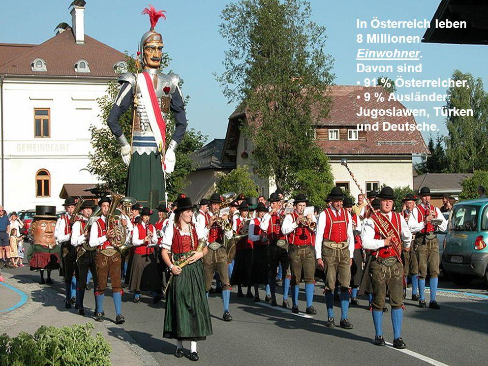 In Österreich leben 8 Millionen. Einwohner. Davon sind. 91 % Österreicher, 9 % Ausländer: Jugoslawen, Türken.