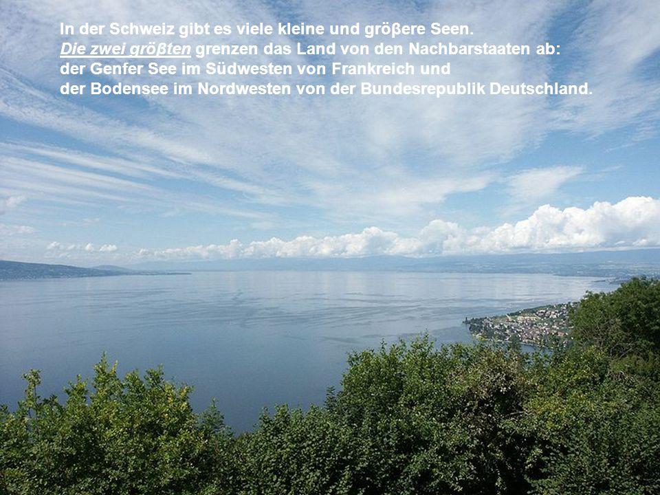In der Schweiz gibt es viele kleine und gröβere Seen.