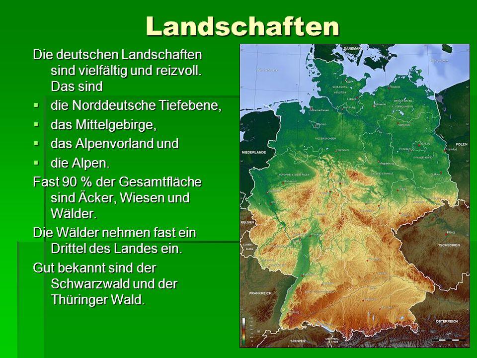 Landschaften Die deutschen Landschaften sind vielfältig und reizvoll. Das sind. die Norddeutsche Tiefebene,
