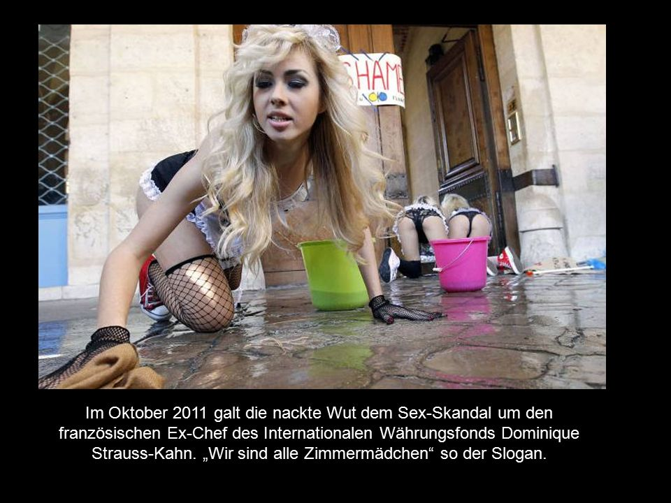 Im Oktober 2011 galt die nackte Wut dem Sex-Skandal um den französischen Ex-Chef des Internationalen Währungsfonds Dominique Strauss-Kahn.
