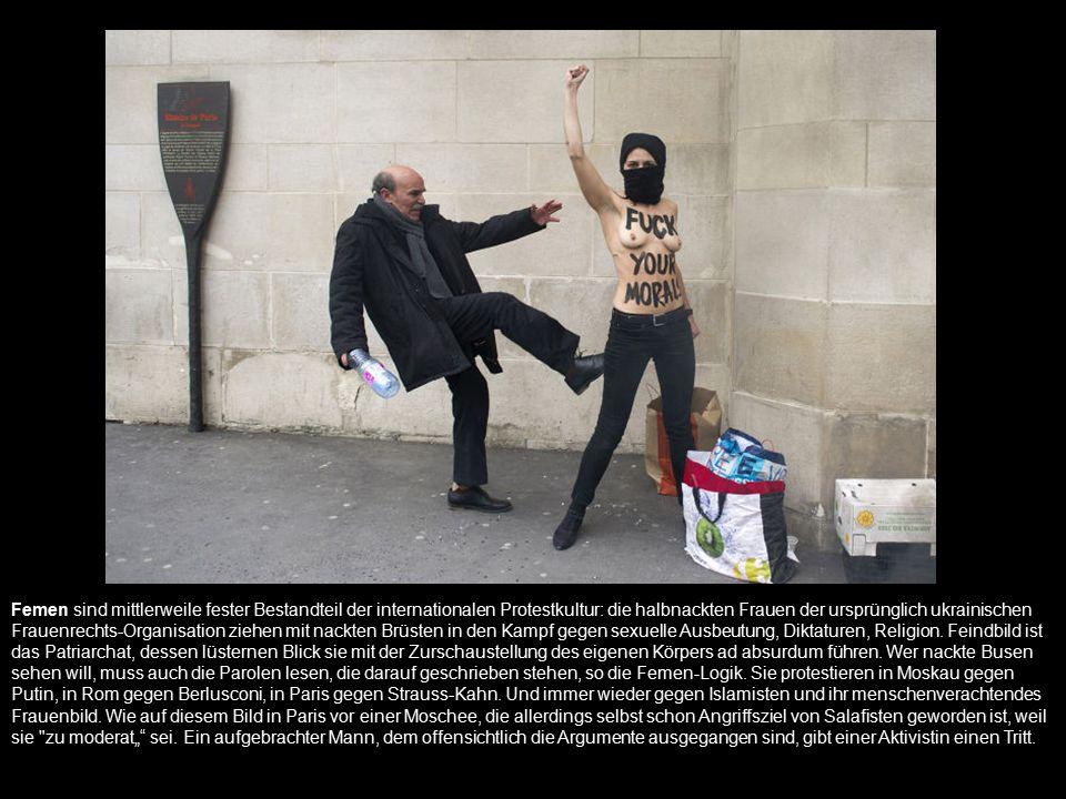 Femen sind mittlerweile fester Bestandteil der internationalen Protestkultur: die halbnackten Frauen der ursprünglich ukrainischen Frauenrechts-Organisation ziehen mit nackten Brüsten in den Kampf gegen sexuelle Ausbeutung, Diktaturen, Religion.