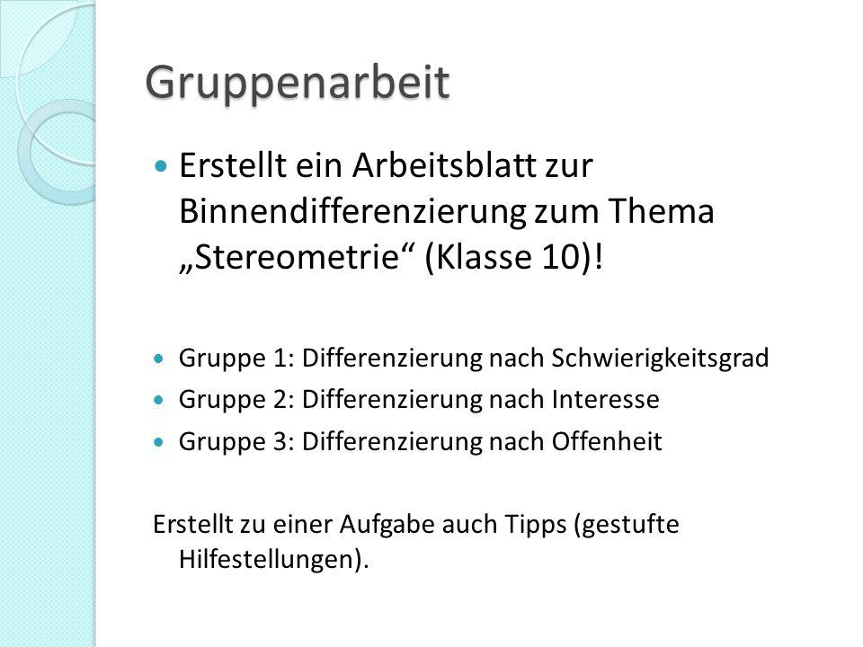 """Gruppenarbeit Erstellt ein Arbeitsblatt zur Binnendifferenzierung zum Thema """"Stereometrie (Klasse 10)!"""