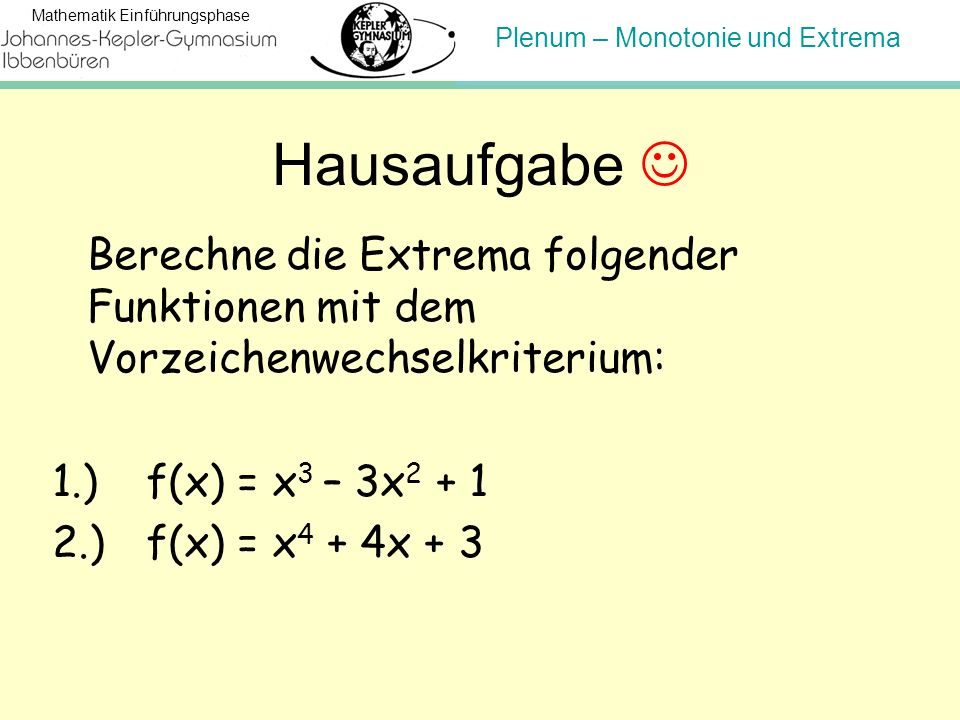 Hausaufgabe  Berechne die Extrema folgender Funktionen mit dem Vorzeichenwechselkriterium: 1.) f(x) = x3 – 3x2 + 1.