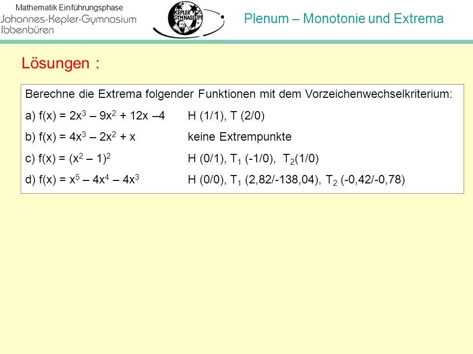 Lösungen : Berechne die Extrema folgender Funktionen mit dem Vorzeichenwechselkriterium: a) f(x) = 2x3 – 9x2 + 12x –4 H (1/1), T (2/0)