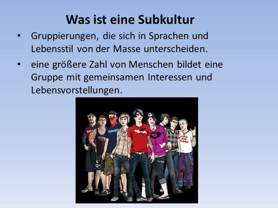 Was ist eine Subkultur Gruppierungen, die sich in Sprachen und Lebensstil von der Masse unterscheiden.