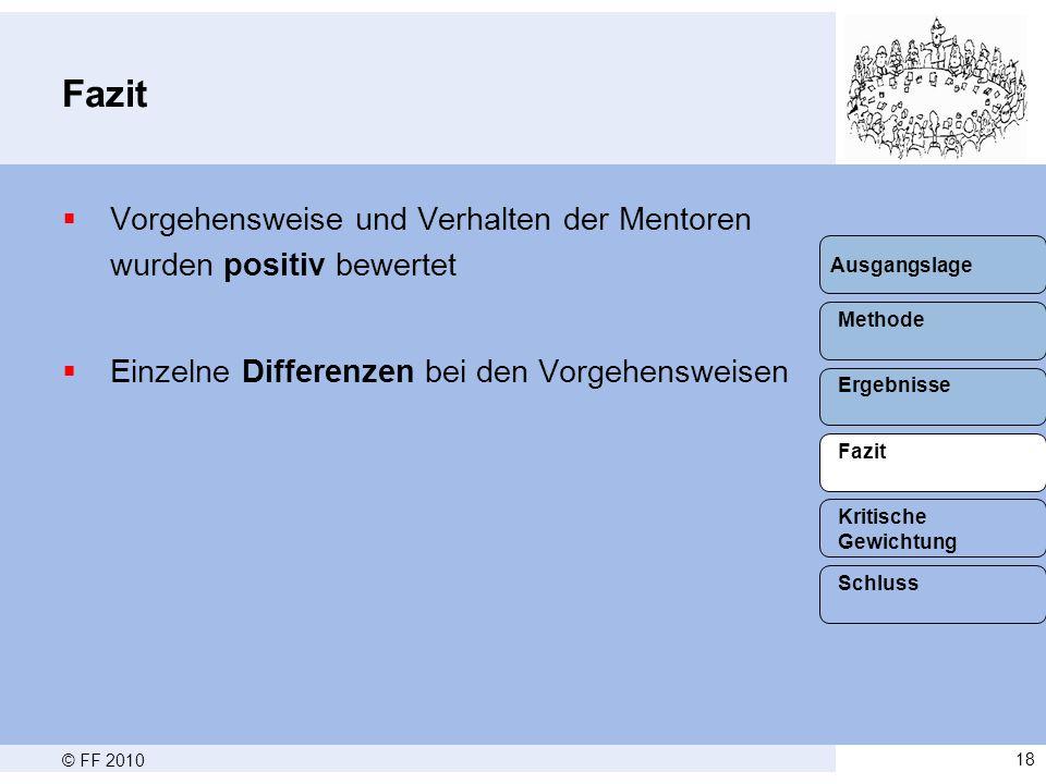 Fazit Vorgehensweise und Verhalten der Mentoren wurden positiv bewertet. Einzelne Differenzen bei den Vorgehensweisen.