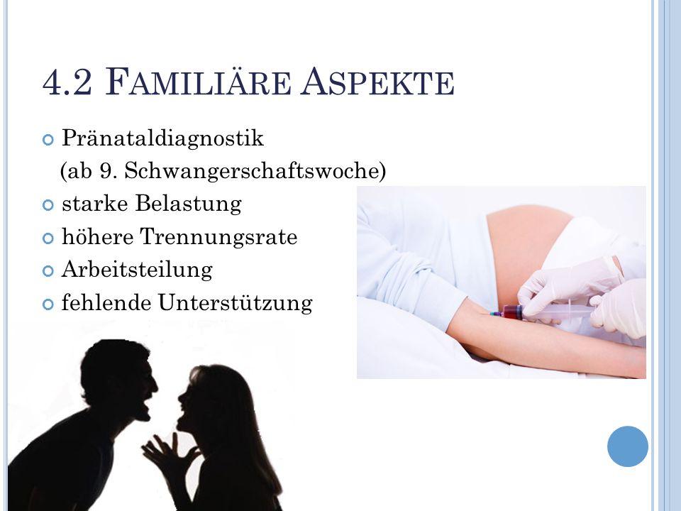 4.2 Familiäre Aspekte Pränataldiagnostik (ab 9. Schwangerschaftswoche)