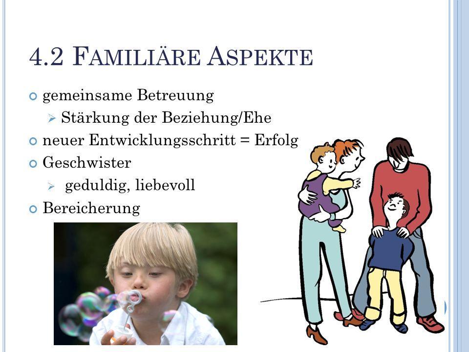 4.2 Familiäre Aspekte gemeinsame Betreuung Stärkung der Beziehung/Ehe