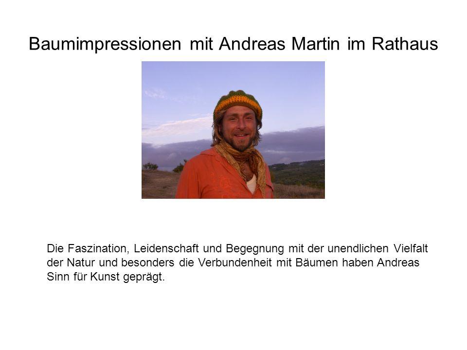 Baumimpressionen mit Andreas Martin im Rathaus