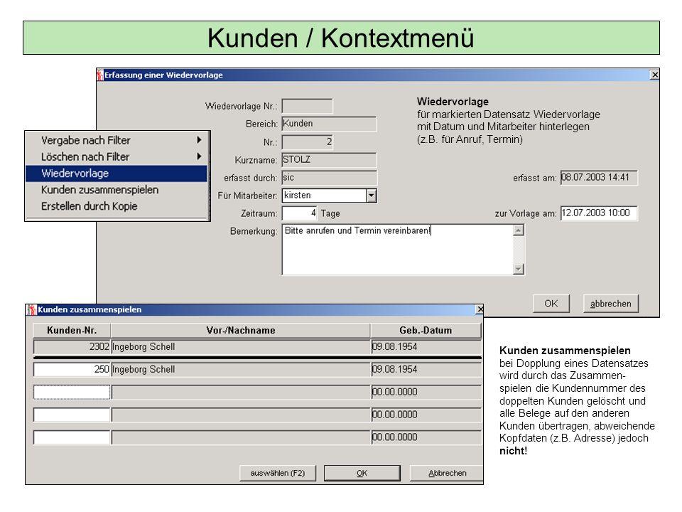 Kunden / Kontextmenü Wiedervorlage für markierten Datensatz Wiedervorlage mit Datum und Mitarbeiter hinterlegen (z.B. für Anruf, Termin)