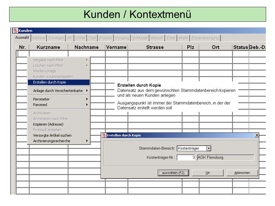 Kunden / Kontextmenü Erstellen durch Kopie Datensatz aus dem gewünschten Stammdatenbereich kopieren und als neuen Kunden anlegen.