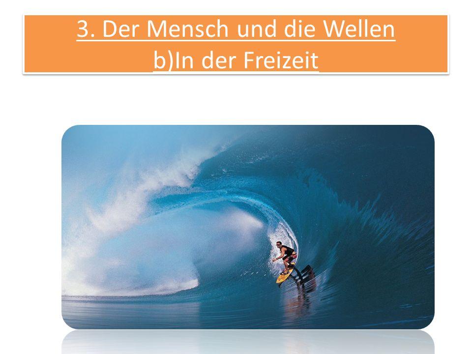 3. Der Mensch und die Wellen b)In der Freizeit