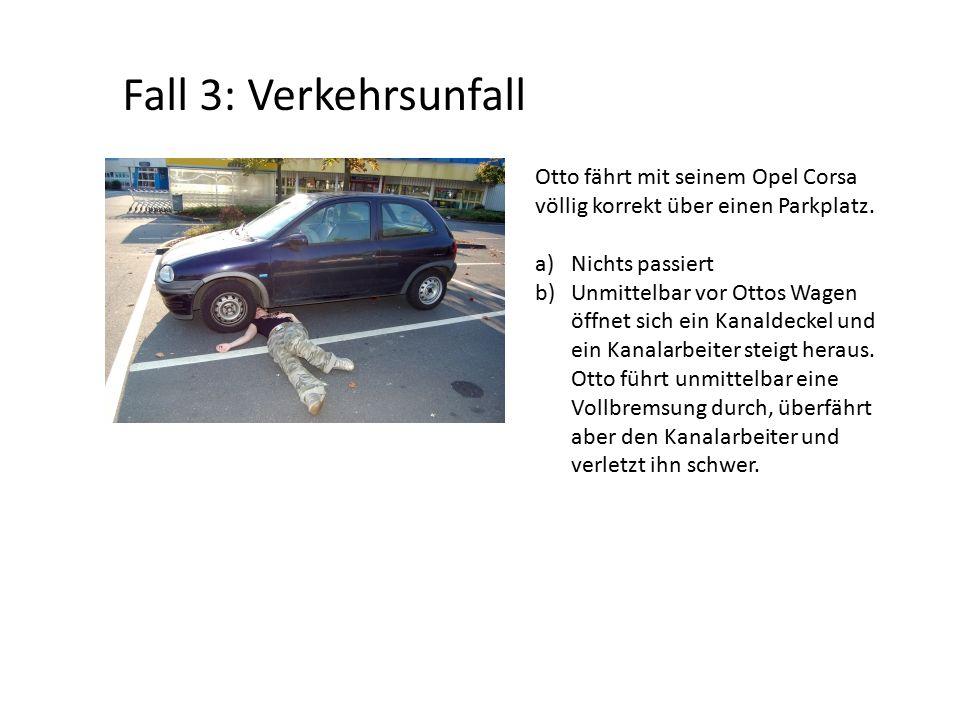 Fall 3: Verkehrsunfall Otto fährt mit seinem Opel Corsa völlig korrekt über einen Parkplatz. Nichts passiert.