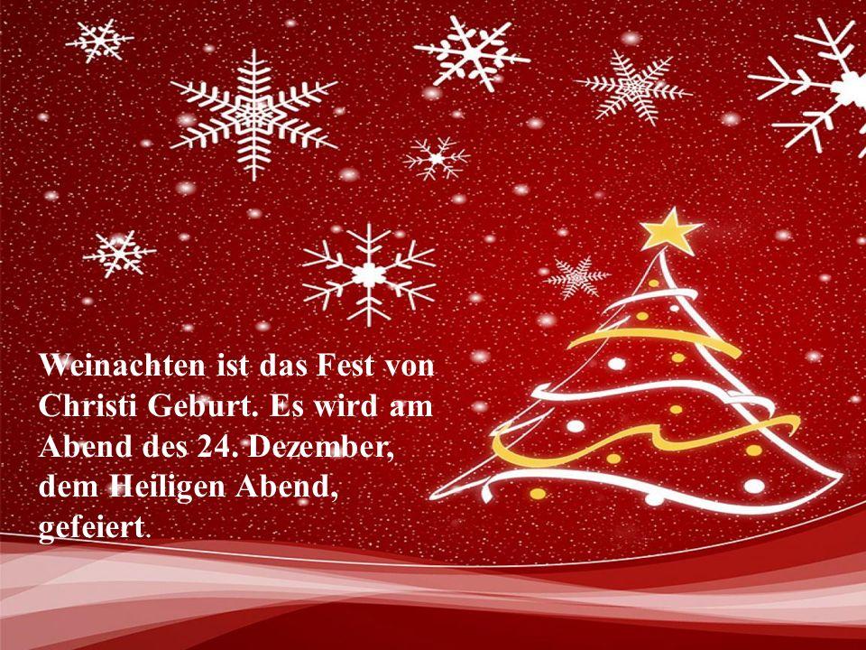 Weinachten ist das Fest von Christi Geburt. Es wird am Abend des 24