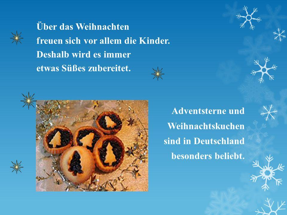 Über das Weihnachten freuen sich vor allem die Kinder. Deshalb wird es immer. etwas Süßes zubereitet.