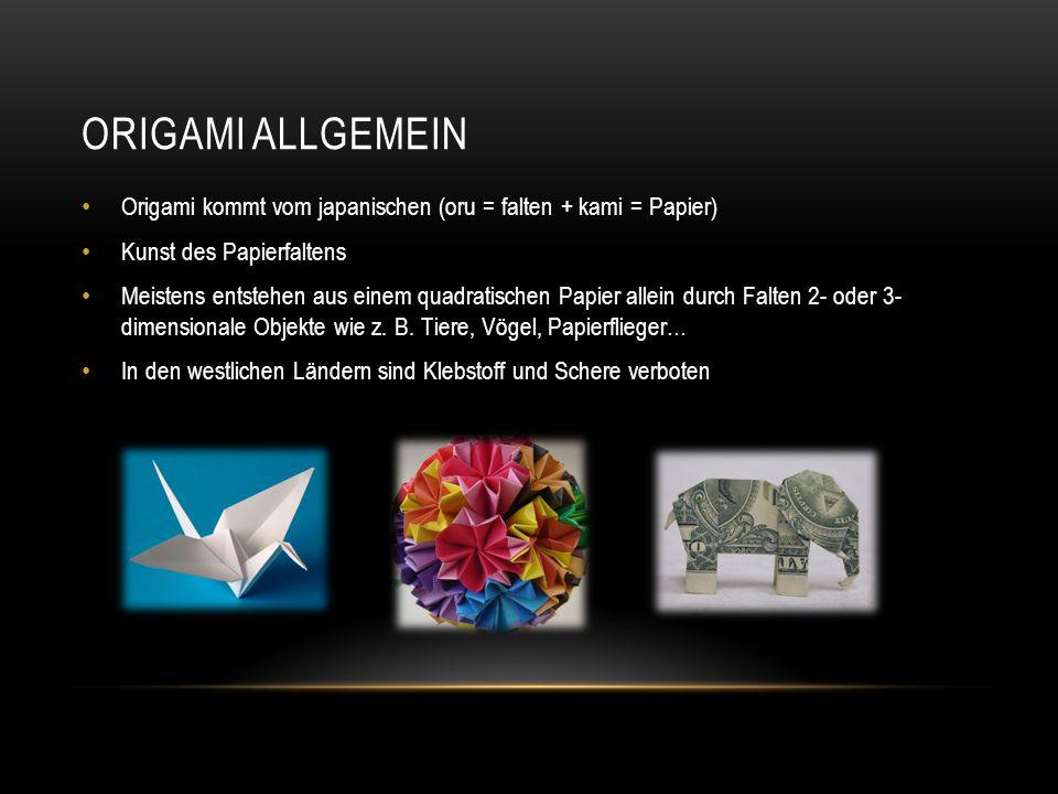 Origami Allgemein Origami kommt vom japanischen (oru = falten + kami = Papier) Kunst des Papierfaltens.
