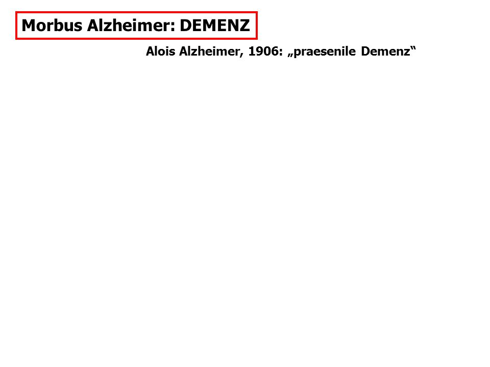 """Alois Alzheimer, 1906: """"praesenile Demenz"""