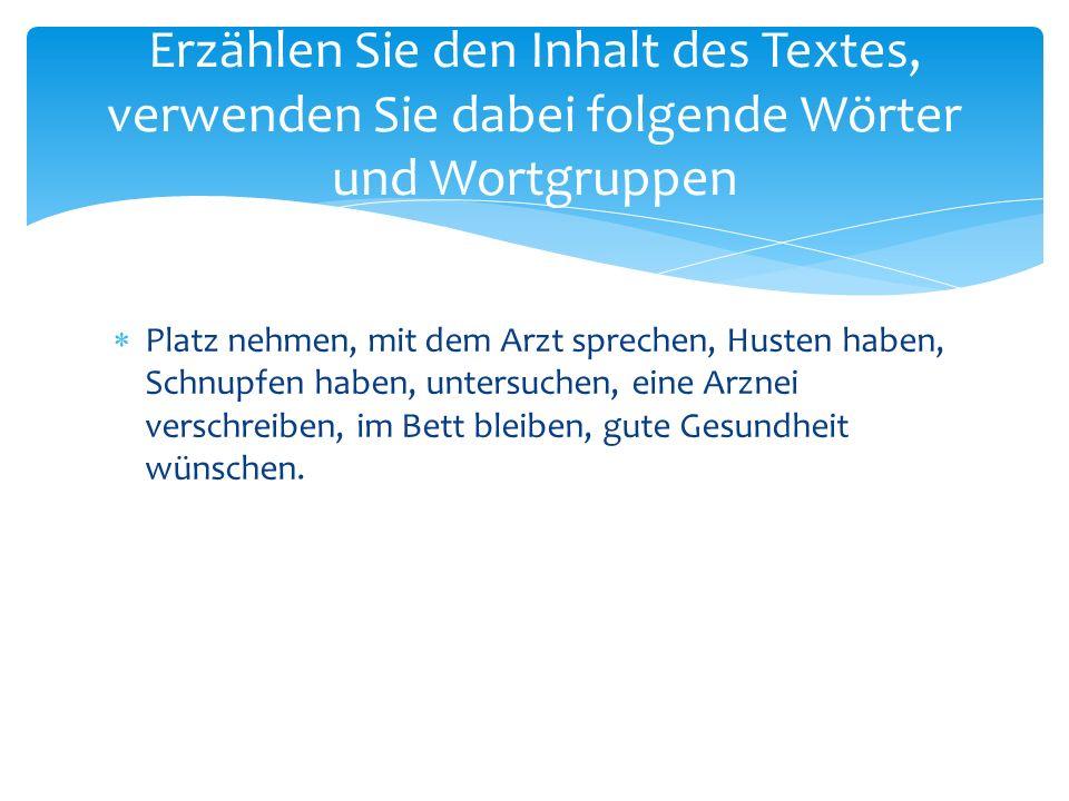 Erzählen Sie den Inhalt des Textes, verwenden Sie dabei folgende Wörter und Wortgruppen