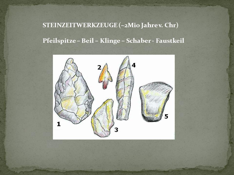 STEINZEITWERKZEUGE (~2Mio Jahre v. Chr)