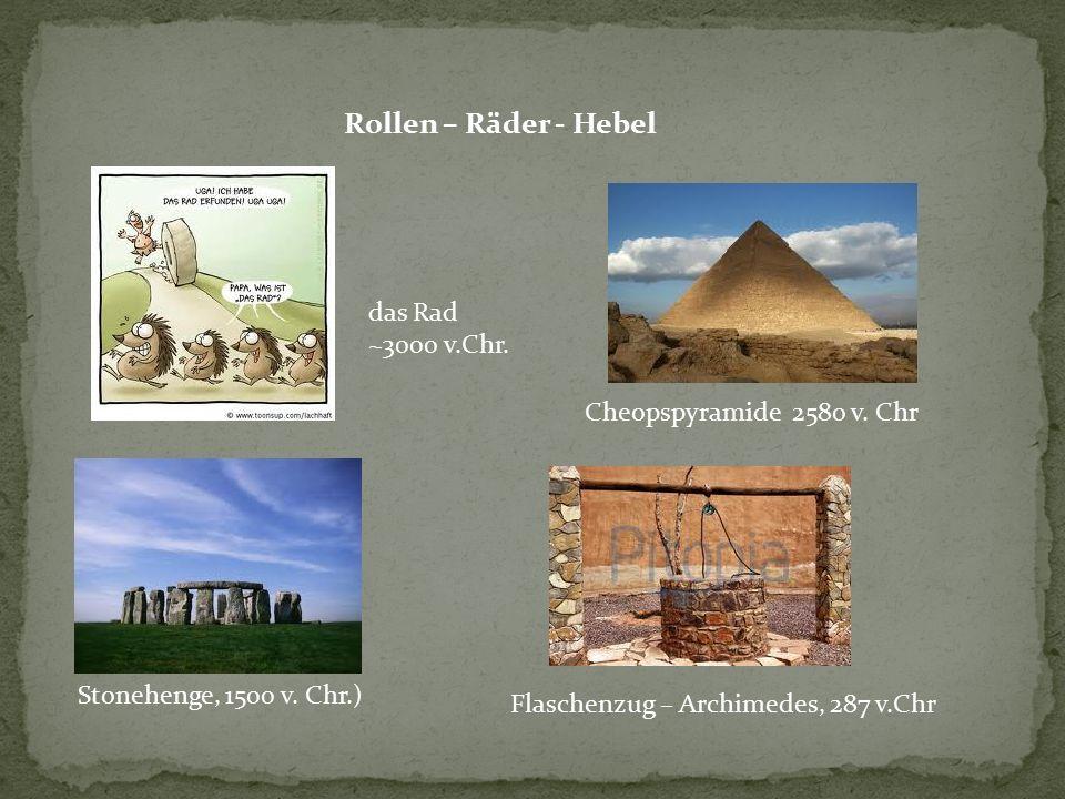 Rollen – Räder - Hebel das Rad ~3000 v.Chr. Cheopspyramide 2580 v. Chr