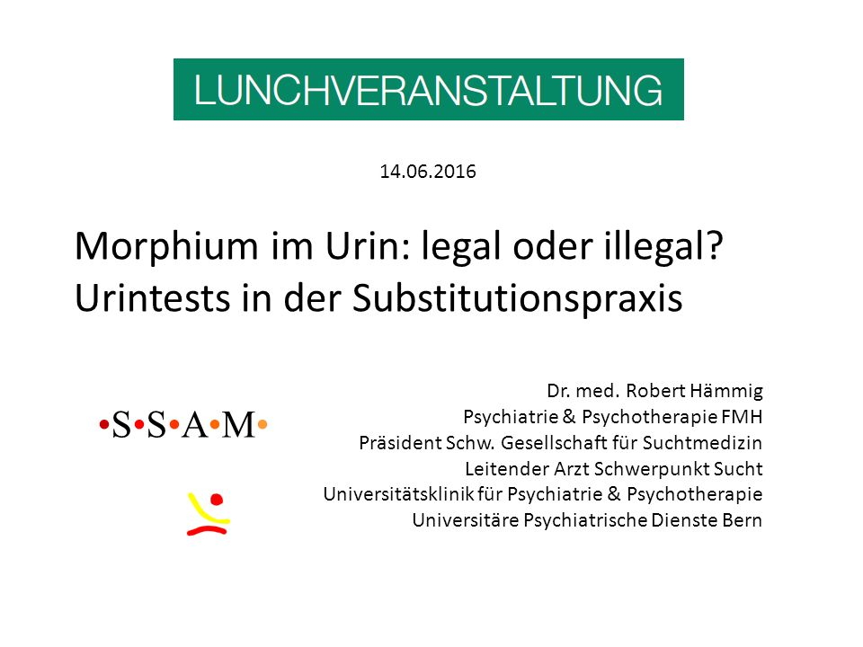 14.06.2016 Morphium im Urin: legal oder illegal Urintests in der Substitutionspraxis. Dr. med. Robert Hämmig.