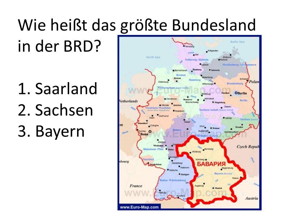 Wie heißt das größte Bundesland in der BRD. 1. Saarland 2. Sachsen 3