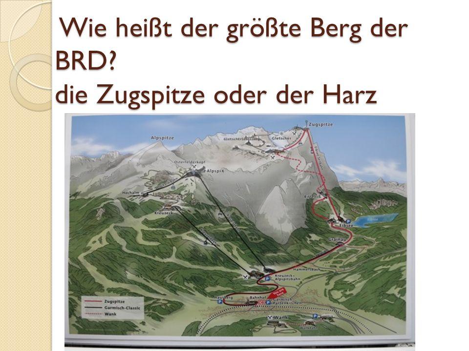 Wie heißt der größte Berg der BRD die Zugspitze oder der Harz