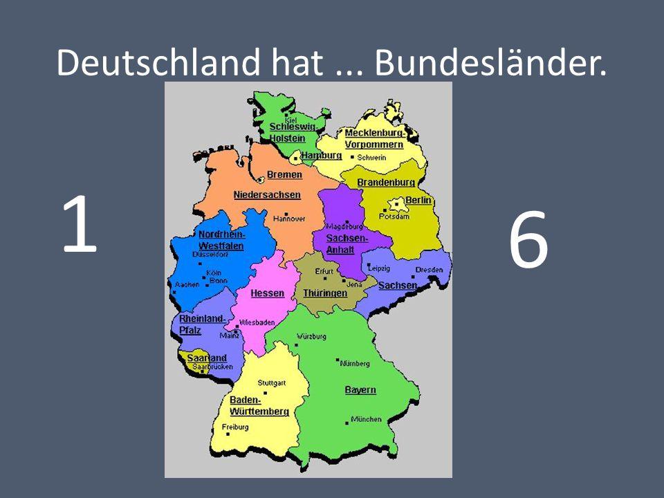 Deutschland hat ... Bundesländer.