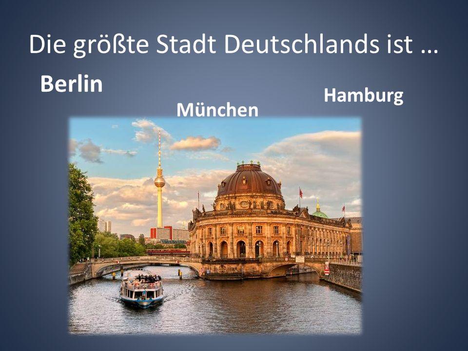 Die größte Stadt Deutschlands ist …