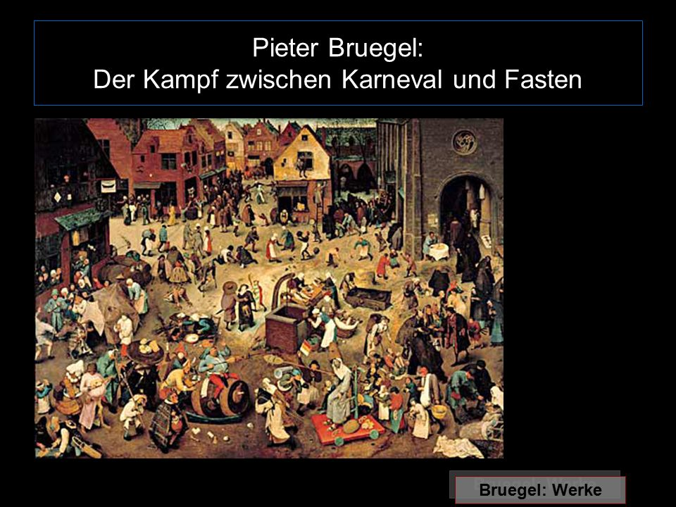 Pieter Bruegel: Der Kampf zwischen Karneval und Fasten