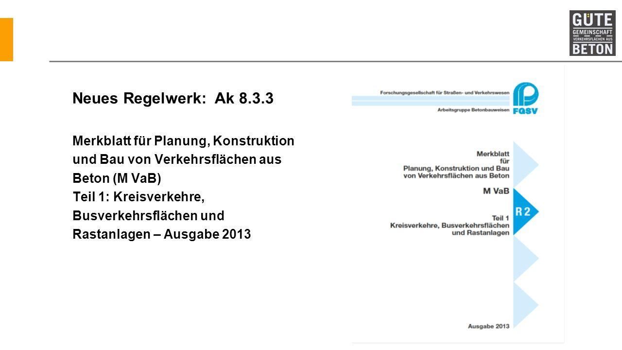 Neues Regelwerk: Ak 8.3.3 Merkblatt für Planung, Konstruktion und Bau von Verkehrsflächen aus Beton (M VaB) Teil 1: Kreisverkehre, Busverkehrsflächen und Rastanlagen – Ausgabe 2013