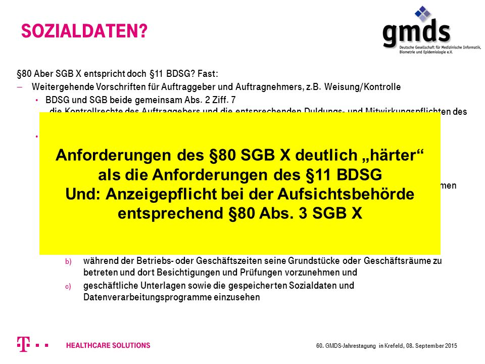 Sozialdaten §80 Aber SGB X entspricht doch §11 BDSG Fast: Weitergehende Vorschriften für Auftraggeber und Auftragnehmers, z.B. Weisung/Kontrolle.