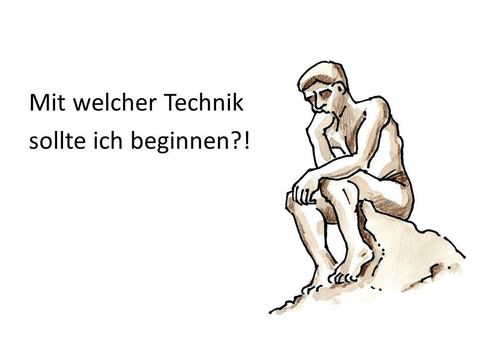 Mit welcher Technik sollte ich beginnen !